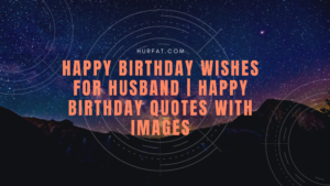 Happy Birthday Wishes For Husband | Happy Birthday Quotes With Images