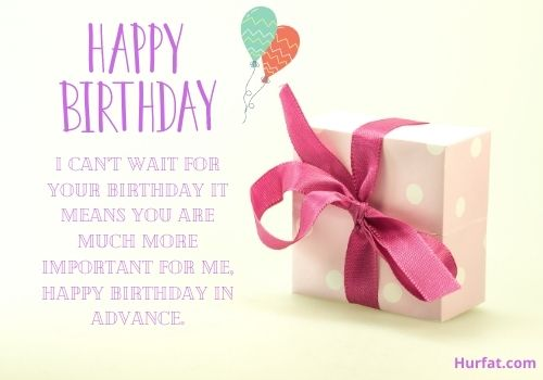 Advance happy birthday wishes for my love